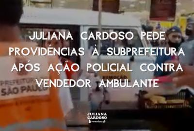 Juliana Cardoso pede providências à Subprefeitura após ação policial contra vendedor ambulante